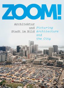 Publication 2015 ZOOM! Picturing Architecture and the City by Andres Lepik, Hilde Strobl