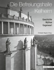 Publication 2013 Die Befreiungshalle Kelheim - Geschichte - Mythos - Gegenwart by Christoph Wagner