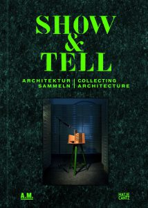 Publication 2014 Show and Tell. Collecting architecture by Andres Lepik