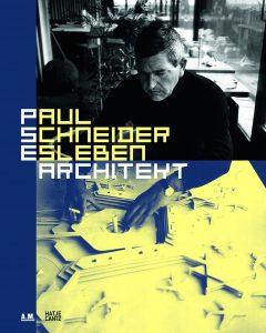 Publikation 2015 Paul Schneider Esleben. Architekt von Andres Lepik und Regine Hess
