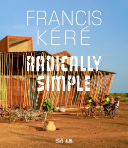 Publikation 2016 Francis Kéré Radically Simple von Andres Lepik und Ayca Beygo