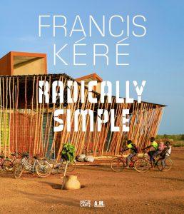 Publication 2016 Francis Kéré Radically Simple by Andres Lepik and Ayca Beygo