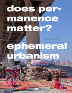 Publikation 2017 Ephemeral Urbanism Does Permanence Matter? von Andres Lepik mitMarcelo della Giustina und Chiara Ursini