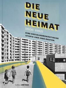 Publikation 2019 Die Neue Heimat (1952-1980) von Andres Lepik und Hilde Strobl