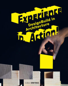 Publikation 2020 Experience in Action. DesignBuild in Architecture by Vera Simone Bader and Andres Lepik